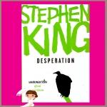 เดสเพอเรชั่น Desperation สตีเฟน คิง (Stephen King) สุวิทย์ ขาวปลอด วรรณวิภา