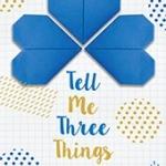 Tell Me Three Things Julie Buxbaum มณฑารัตน์ ทรงเผ่า แจ่มใส << สินค้าเปิดสั่งจอง (Pre-Order) ขอความร่วมมือ งดสั่งสินค้านี้ร่วมกับรายการอื่น >> หนังสือออก 6-10 มิ.ย. 2560
