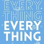 Everything, Everything Nicola Yoon กานตริน ลีละหุต แจ่มใส << สินค้าเปิดสั่งจอง (Pre-Order) ขอความร่วมมือ งดสั่งสินค้านี้ร่วมกับรายการอื่น >> หนังสือออก 6-10 มิ.ย. 2560
